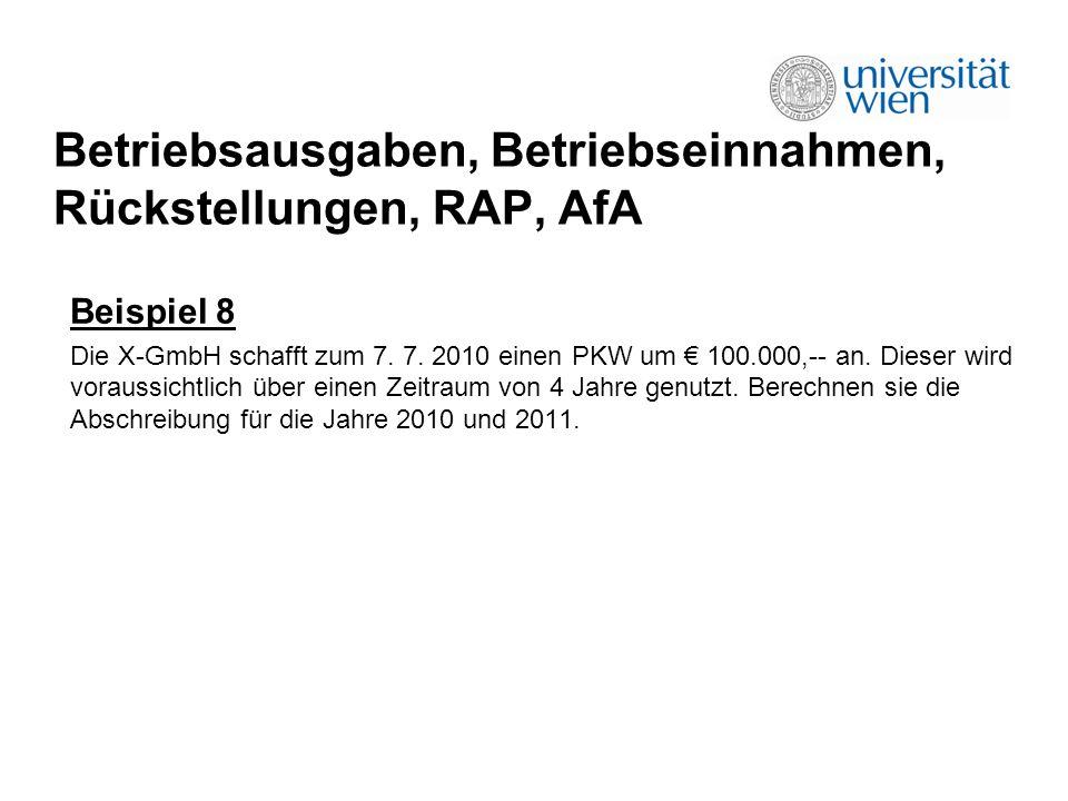 Betriebsausgaben, Betriebseinnahmen, Rückstellungen, RAP, AfA Beispiel 8 Die X-GmbH schafft zum 7.