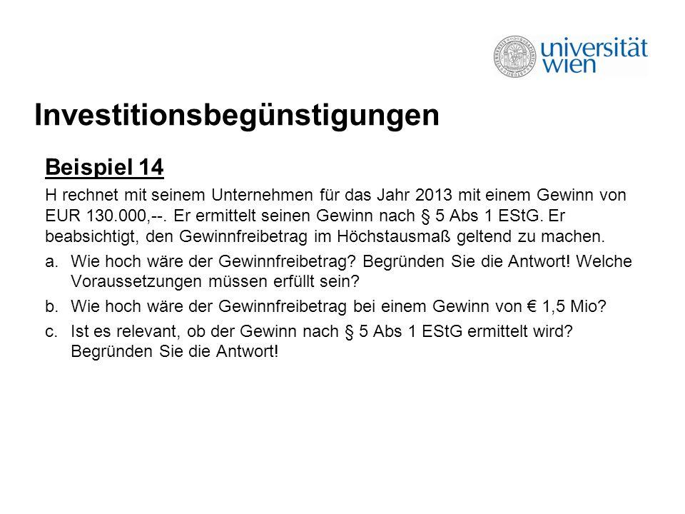Investitionsbegünstigungen Beispiel 14 H rechnet mit seinem Unternehmen für das Jahr 2013 mit einem Gewinn von EUR 130.000,--.