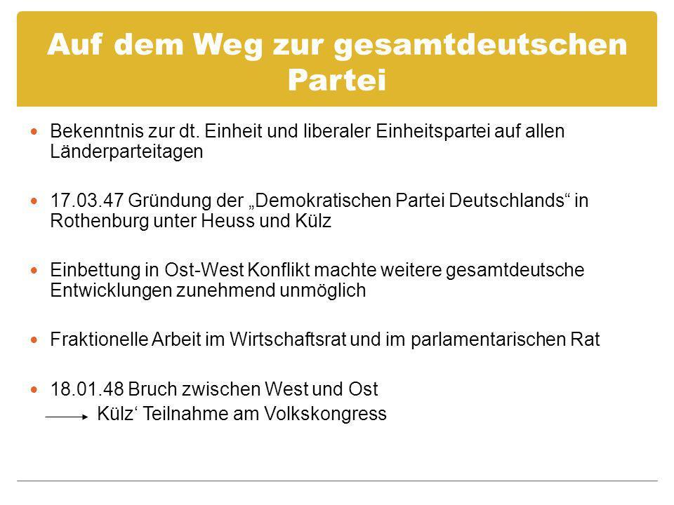 Auf dem Weg zur gesamtdeutschen Partei Bekenntnis zur dt. Einheit und liberaler Einheitspartei auf allen Länderparteitagen 17.03.47 Gründung der Demok