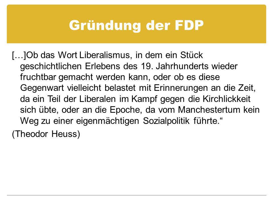 Gründung der FDP […]Ob das Wort Liberalismus, in dem ein Stück geschichtlichen Erlebens des 19. Jahrhunderts wieder fruchtbar gemacht werden kann, ode