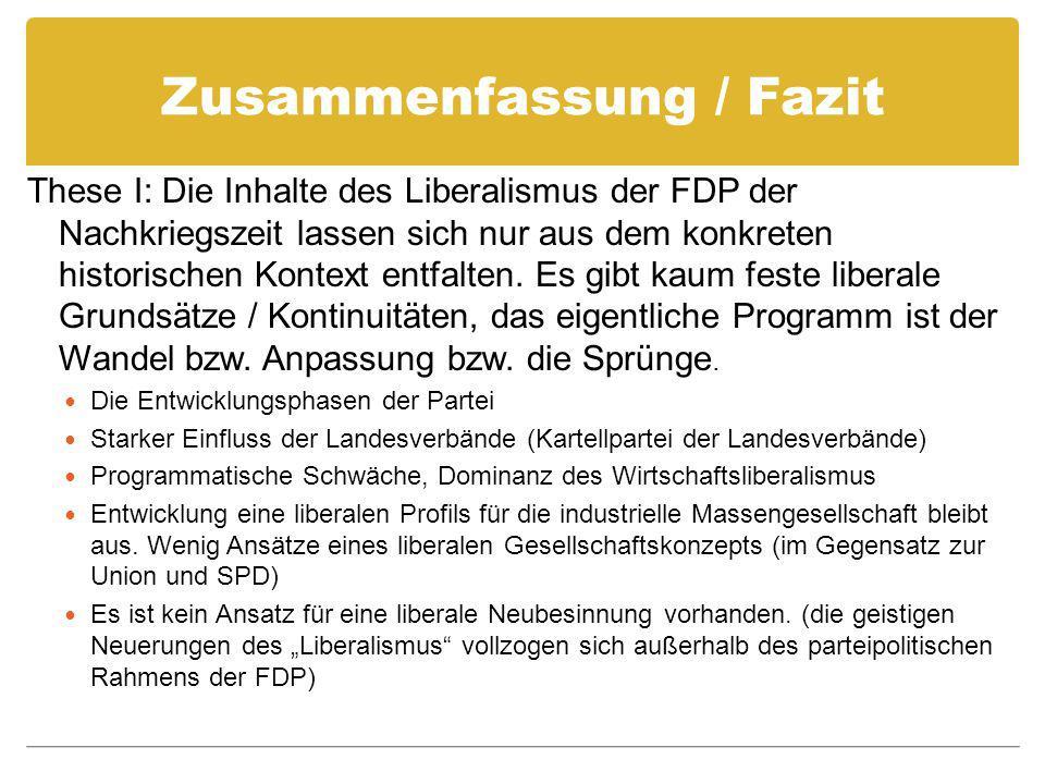 Zusammenfassung / Fazit These I: Die Inhalte des Liberalismus der FDP der Nachkriegszeit lassen sich nur aus dem konkreten historischen Kontext entfalten.