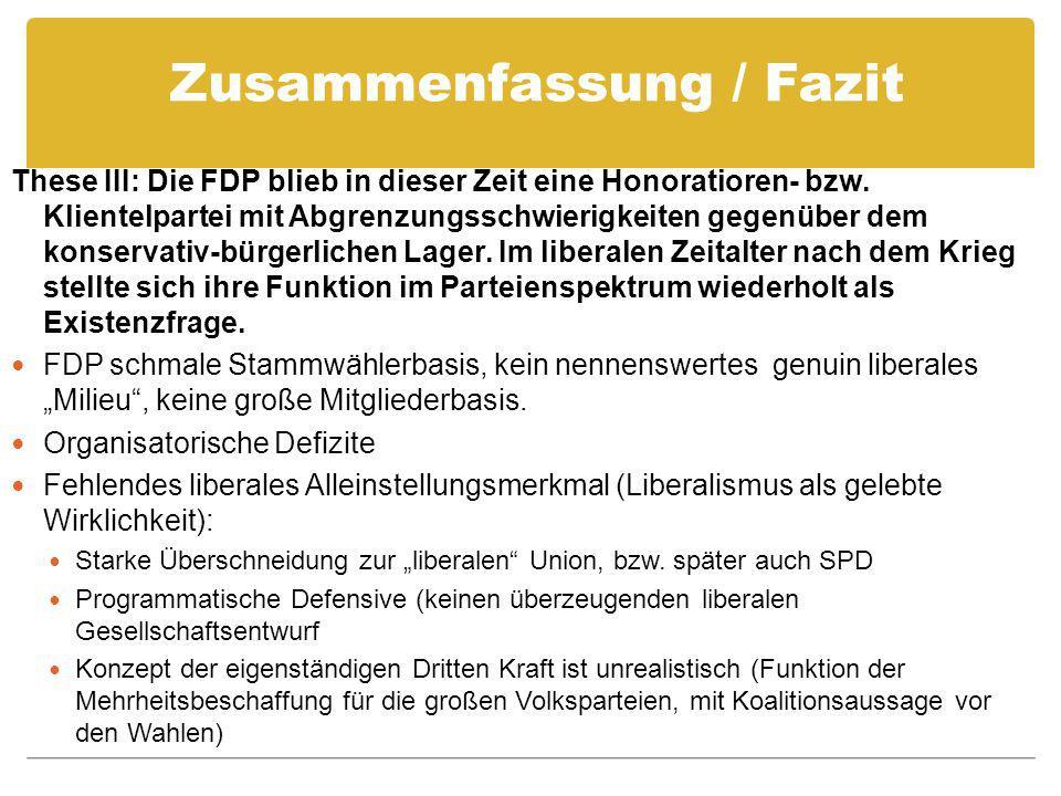 Zusammenfassung / Fazit These III: Die FDP blieb in dieser Zeit eine Honoratioren- bzw. Klientelpartei mit Abgrenzungsschwierigkeiten gegenüber dem ko