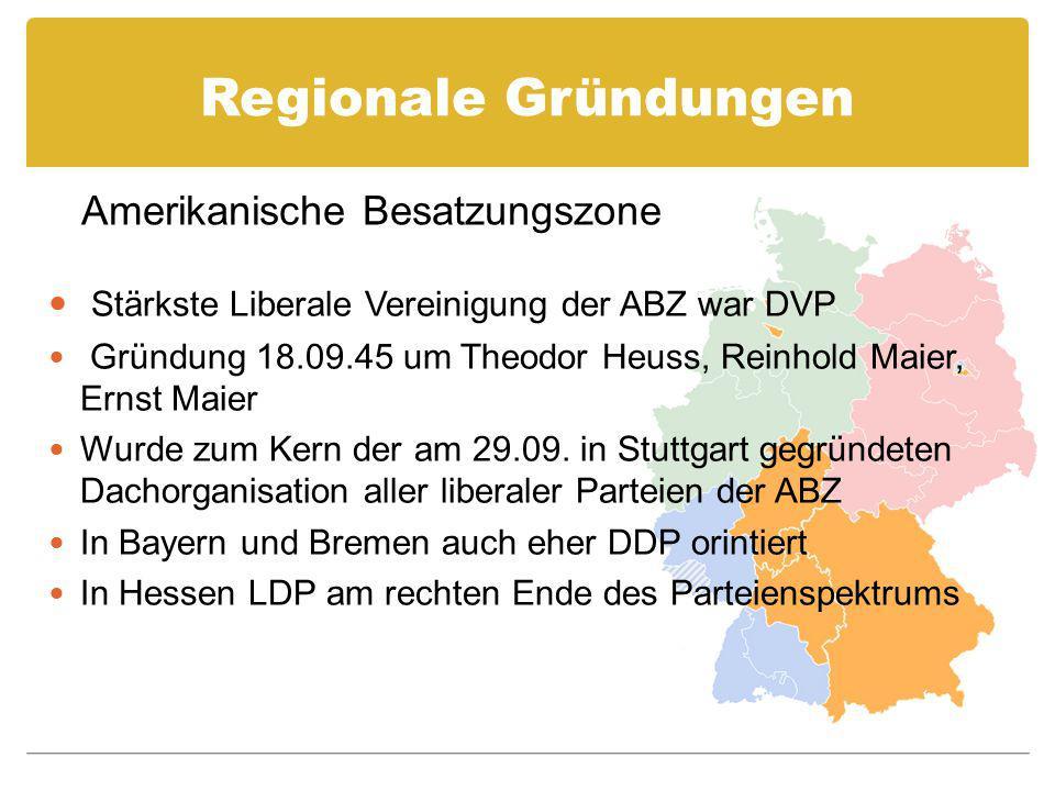 Regionale Gründungen Stärkste Liberale Vereinigung der ABZ war DVP Gründung 18.09.45 um Theodor Heuss, Reinhold Maier, Ernst Maier Wurde zum Kern der am 29.09.
