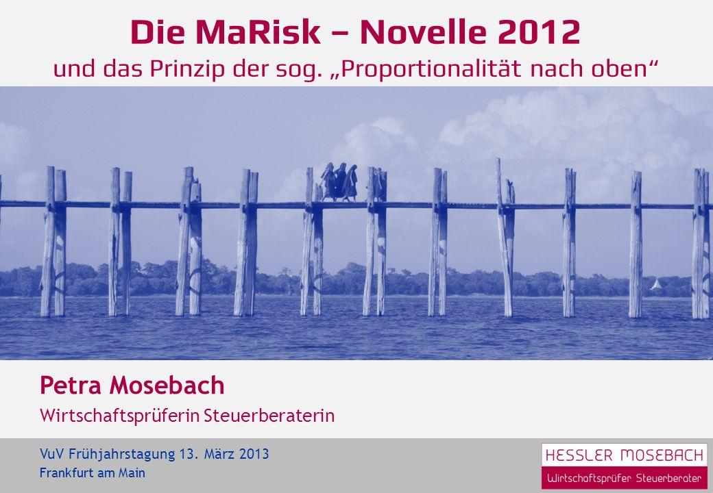 MaRisk 2012 - Historie Petra Mosebach – MaRisk 2012 2 Zusammenfassung MaH, MaK und MaIR Erstveröffentlichung 20.12.2005 Ergänzung um Outsourcing 30.10.2007 1.