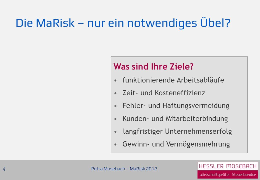 Die MaRisk – nur ein notwendiges Übel.Petra Mosebach – MaRisk 2012 4 Was sind Ihre Ziele.