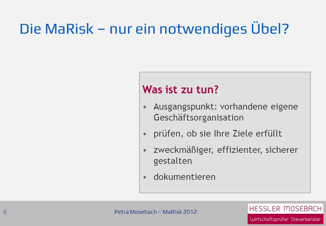 Die MaRisk – nur ein notwendiges Übel.Petra Mosebach – MaRisk 2012 6 Was ist zu tun.