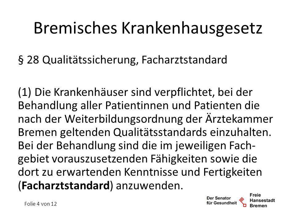 Bremisches Krankenhausgesetz § 28 Qualitätssicherung, Facharztstandard (2) Jedes Krankenhaus hat mindestens eine Qualitätsbeauftragte oder einen Qualitätsbeauftragten zu bestellen.