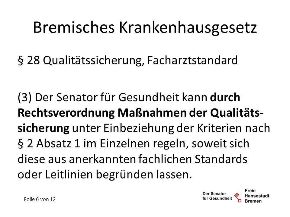 Bremisches Krankenhausgesetz § 28 Qualitätssicherung, Facharztstandard (3) Der Senator für Gesundheit kann durch Rechtsverordnung Maßnahmen der Qualit