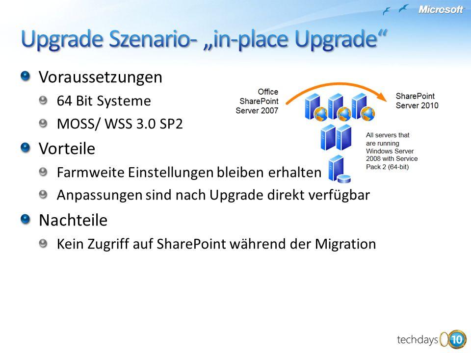 Voraussetzungen 64 Bit Systeme MOSS/ WSS 3.0 SP2 Vorteile Farmweite Einstellungen bleiben erhalten Anpassungen sind nach Upgrade direkt verfügbar Nachteile Kein Zugriff auf SharePoint während der Migration