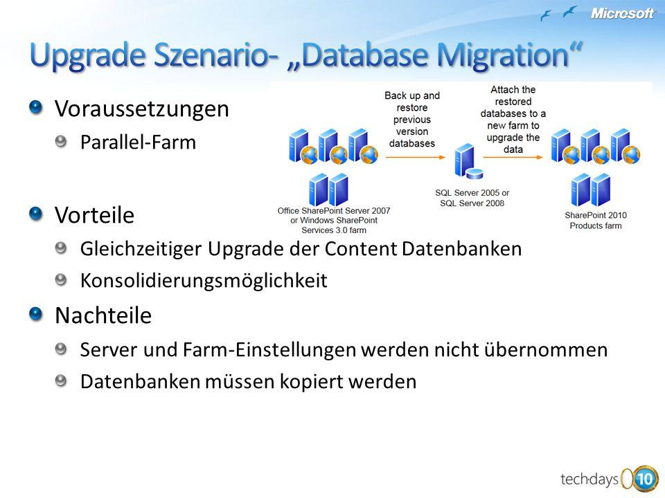 Voraussetzungen Parallel-Farm Vorteile Gleichzeitiger Upgrade der Content Datenbanken Konsolidierungsmöglichkeit Nachteile Server und Farm-Einstellungen werden nicht übernommen Datenbanken müssen kopiert werden