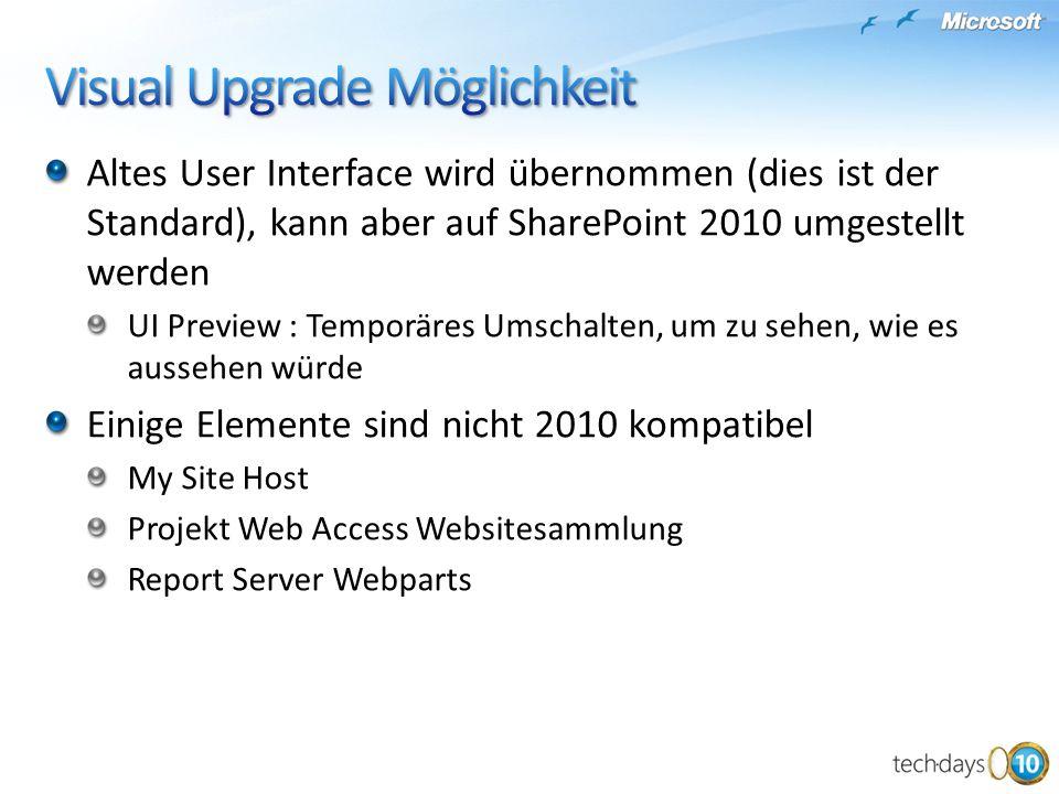 Altes User Interface wird übernommen (dies ist der Standard), kann aber auf SharePoint 2010 umgestellt werden UI Preview : Temporäres Umschalten, um zu sehen, wie es aussehen würde Einige Elemente sind nicht 2010 kompatibel My Site Host Projekt Web Access Websitesammlung Report Server Webparts