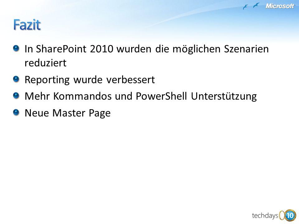 In SharePoint 2010 wurden die möglichen Szenarien reduziert Reporting wurde verbessert Mehr Kommandos und PowerShell Unterstützung Neue Master Page