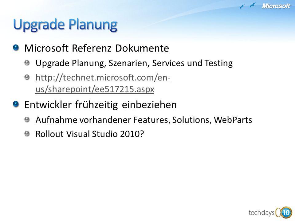 Microsoft Referenz Dokumente Upgrade Planung, Szenarien, Services und Testing http://technet.microsoft.com/en- us/sharepoint/ee517215.aspx Entwickler frühzeitig einbeziehen Aufnahme vorhandener Features, Solutions, WebParts Rollout Visual Studio 2010