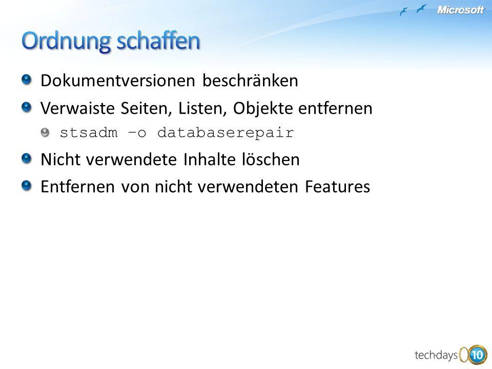 Dokumentversionen beschränken Verwaiste Seiten, Listen, Objekte entfernen stsadm –o databaserepair Nicht verwendete Inhalte löschen Entfernen von nicht verwendeten Features