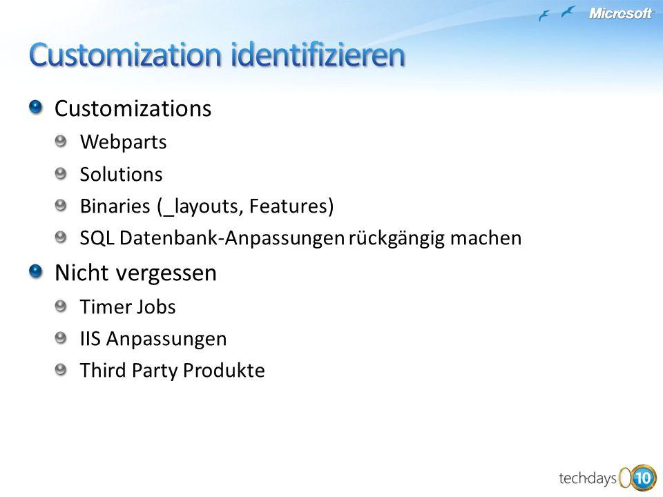 Customizations Webparts Solutions Binaries (_layouts, Features) SQL Datenbank-Anpassungen rückgängig machen Nicht vergessen Timer Jobs IIS Anpassungen Third Party Produkte