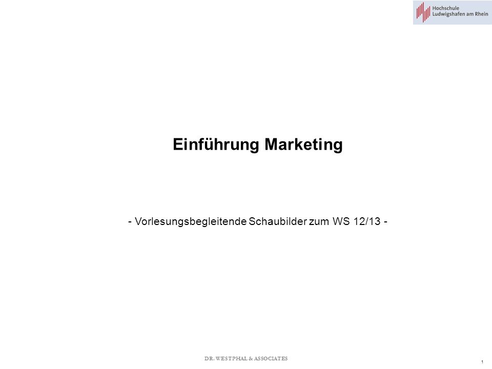 DR. WESTPHAL & ASSOCIATES 1 Einführung Marketing - Vorlesungsbegleitende Schaubilder zum WS 12/13 -