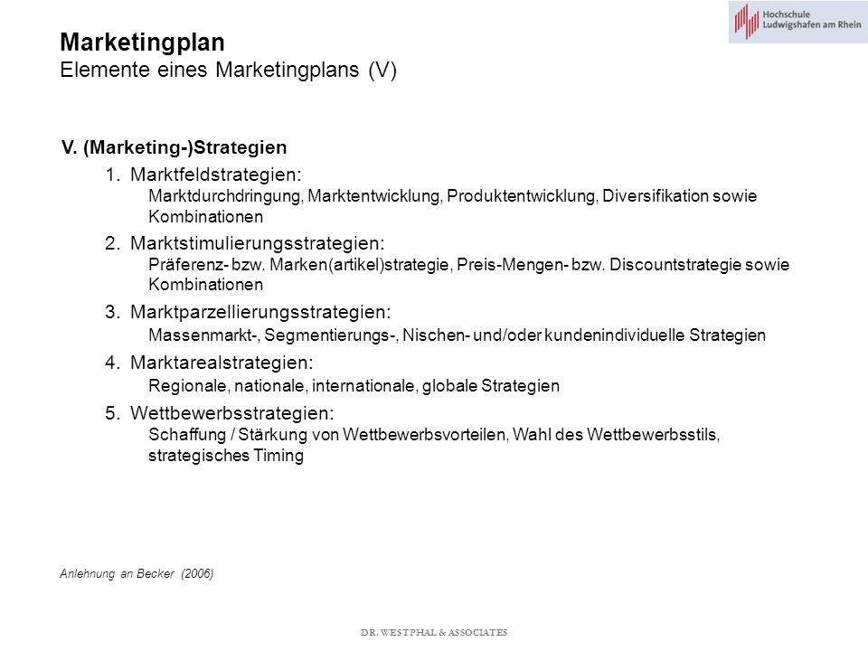Marketingplan Elemente eines Marketingplans (V) V. (Marketing-)Strategien 1.Marktfeldstrategien: Marktdurchdringung, Marktentwicklung, Produktentwickl