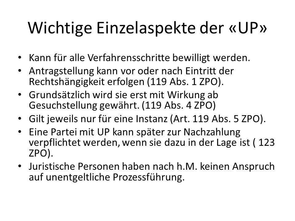 Wichtige Einzelaspekte der «UP» Kann für alle Verfahrensschritte bewilligt werden. Antragstellung kann vor oder nach Eintritt der Rechtshängigkeit erf