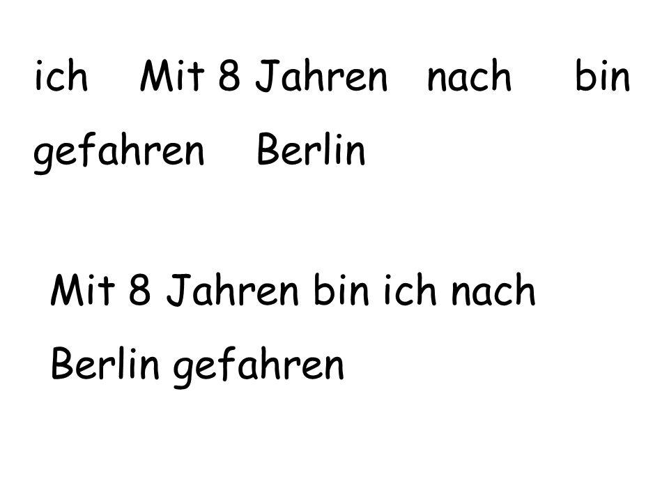ich Mit 8 Jahren nach bin gefahren Berlin Mit 8 Jahren bin ich nach Berlin gefahren