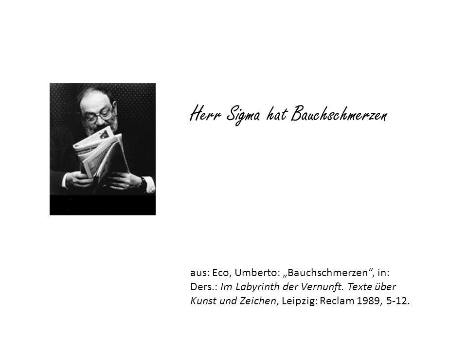Herr Sigma hat Bauchschmerzen aus: Eco, Umberto: Bauchschmerzen, in: Ders.: Im Labyrinth der Vernunft. Texte über Kunst und Zeichen, Leipzig: Reclam 1