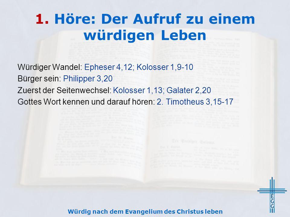1. Höre: Der Aufruf zu einem würdigen Leben Würdiger Wandel: Epheser 4,12; Kolosser 1,9-10 Bürger sein: Philipper 3,20 Zuerst der Seitenwechsel: Kolos