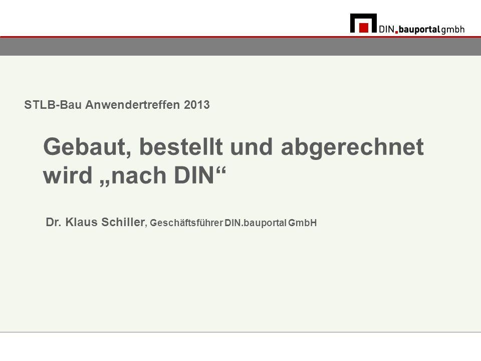 STLB-Bau Anwendertreffen 2013 Gebaut, bestellt und abgerechnet wird nach DIN Dr.