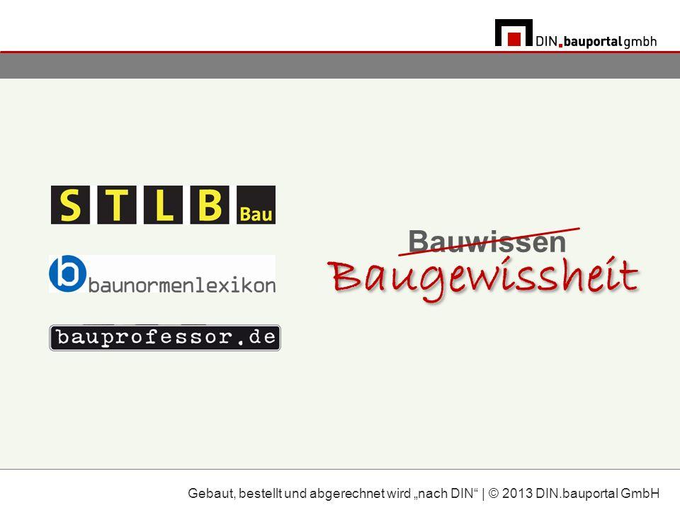 Bauwissen Baugewissheit Gebaut, bestellt und abgerechnet wird nach DIN | © 2013 DIN.bauportal GmbH