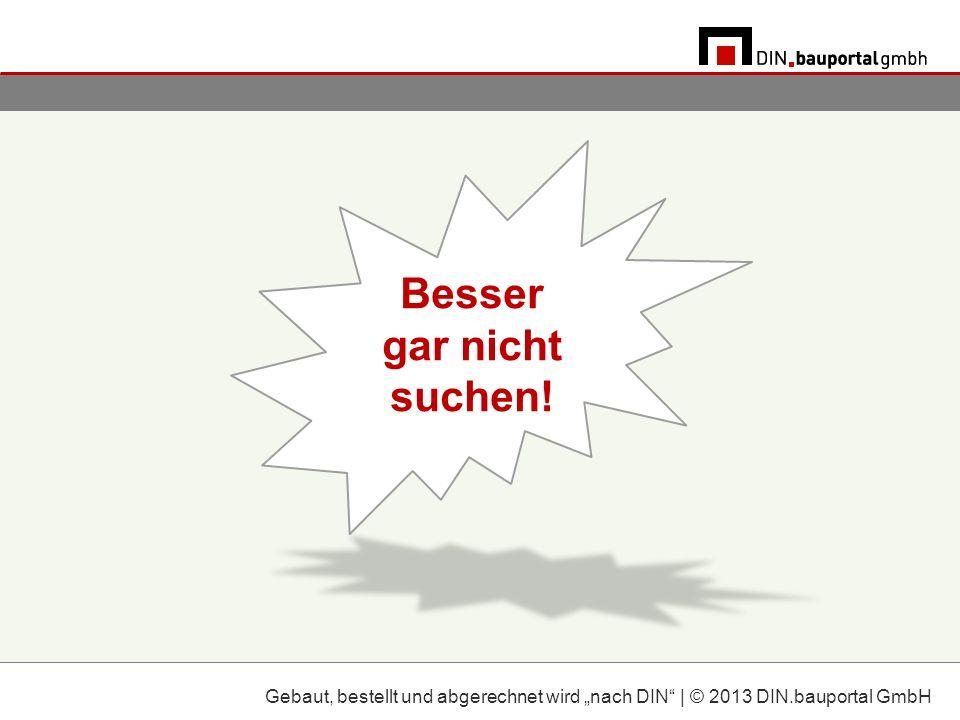 ohne langes Suchen Gebaut, bestellt und abgerechnet wird nach DIN | © 2013 DIN.bauportal GmbH