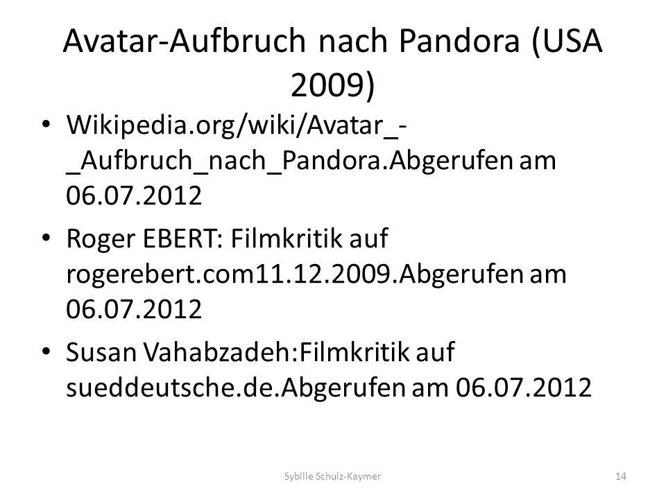 Avatar-Aufbruch nach Pandora (USA 2009) Wikipedia.org/wiki/Avatar_- _Aufbruch_nach_Pandora.Abgerufen am 06.07.2012 Roger EBERT: Filmkritik auf rogereb