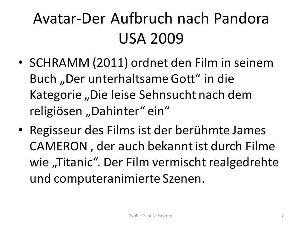 Avatar- Der Aufbruch nach Pandora (USA 2009) Die zentrale Botschaft des Films ist engagiert pro Umwelt und gegen Ausbeutung aus Profitgier mit kriegerischen Mitteln Zum Inhalt: Trailer 2 aus Youtube Mündliche ausführliche Schilderung des Inhalts Sybille Schulz-Kaymer3