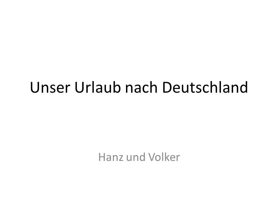 Unser Urlaub nach Deutschland Hanz und Volker