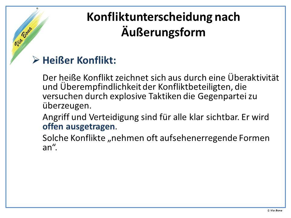 © Via Bona Heißer Konflikt: Der heiße Konflikt zeichnet sich aus durch eine Überaktivität und Überempfindlichkeit der Konfliktbeteiligten, die versuch