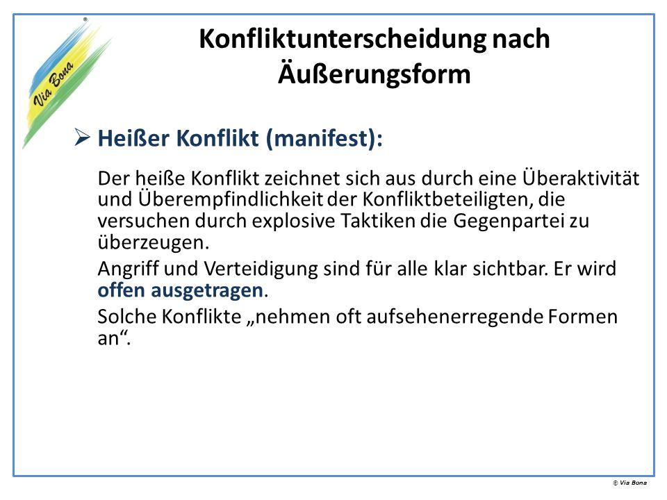© Via Bona Heißer Konflikt (manifest): Der heiße Konflikt zeichnet sich aus durch eine Überaktivität und Überempfindlichkeit der Konfliktbeteiligten,