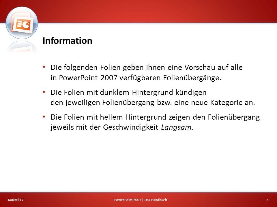 Information Die folgenden Folien geben Ihnen eine Vorschau auf alle in PowerPoint 2007 verfügbaren Folienübergänge.