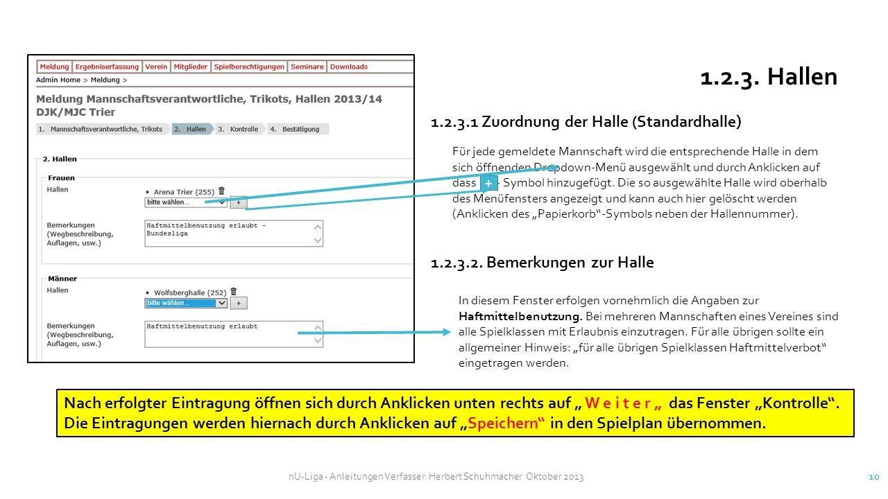 nU-Liga - Anleitungen Verfasser: Herbert Schuhmacher Oktober 2013 10 1.2.3. Hallen Für jede gemeldete Mannschaft wird die entsprechende Halle in dem s