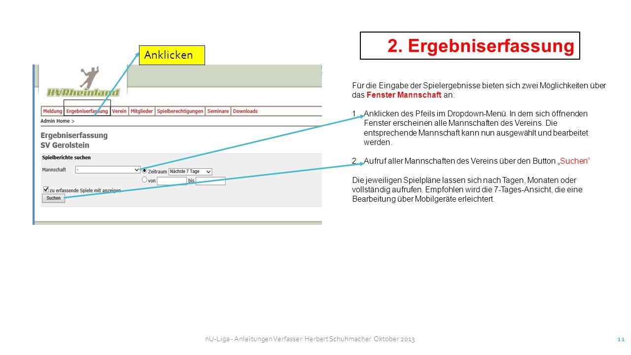 nU-Liga - Anleitungen Verfasser: Herbert Schuhmacher Oktober 2013 11 2. Ergebniserfassung Anklicken Für die Eingabe der Spielergebnisse bieten sich zw