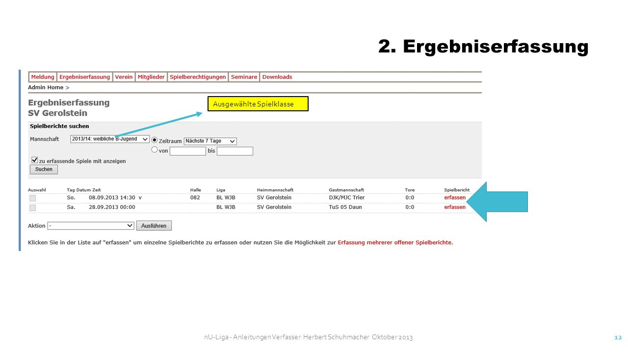 nU-Liga - Anleitungen Verfasser: Herbert Schuhmacher Oktober 2013 12 2. Ergebniserfassung Ausgewählte Spielklasse