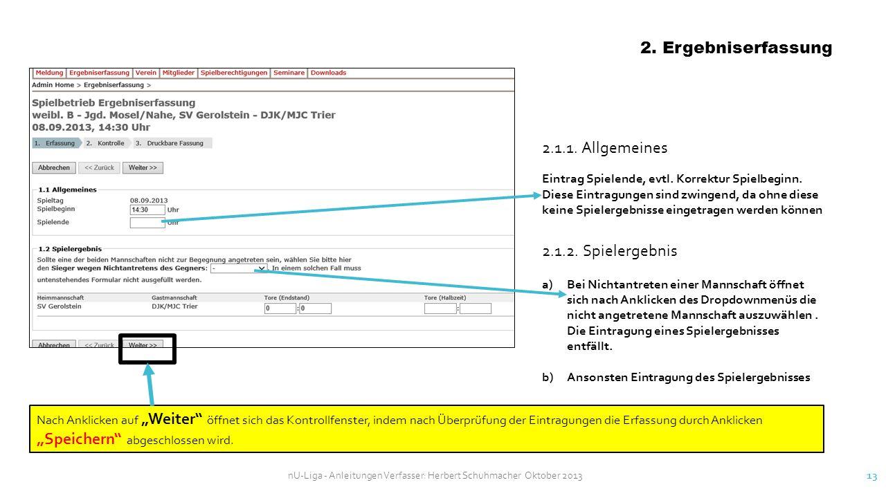 nU-Liga - Anleitungen Verfasser: Herbert Schuhmacher Oktober 2013 13 2. Ergebniserfassung 2.1.1. Allgemeines Eintrag Spielende, evtl. Korrektur Spielb