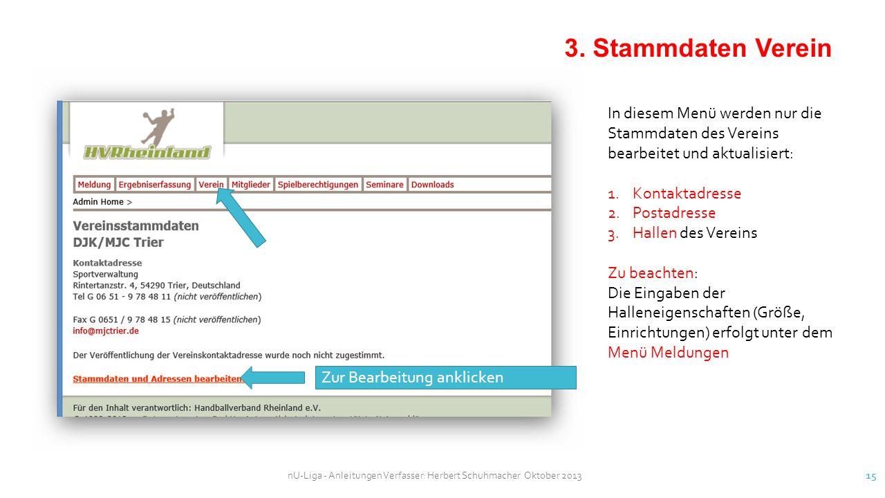 nU-Liga - Anleitungen Verfasser: Herbert Schuhmacher Oktober 2013 15 Zur Bearbeitung anklicken 3. Stammdaten Verein In diesem Menü werden nur die Stam