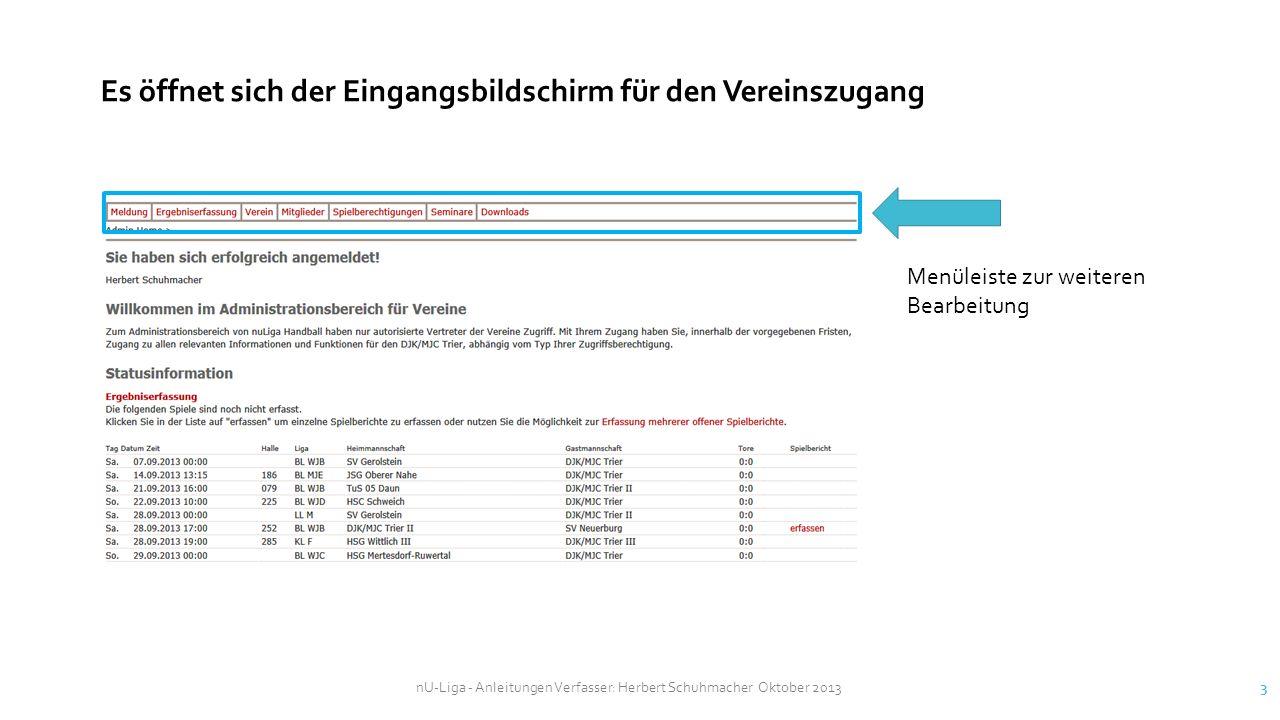 Es öffnet sich der Eingangsbildschirm für den Vereinszugang Menüleiste zur weiteren Bearbeitung nU-Liga - Anleitungen Verfasser: Herbert Schuhmacher O