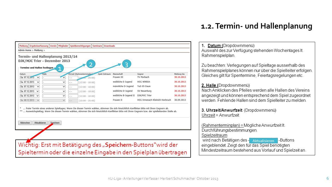 nU-Liga - Anleitungen Verfasser: Herbert Schuhmacher Oktober 2013 6 1.2. Termin- und Hallenplanung 1 2 3 1.Datum (Dropdownmenü) Auswahl des zur Verfüg
