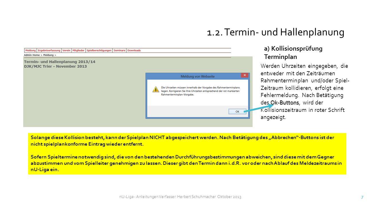 nU-Liga - Anleitungen Verfasser: Herbert Schuhmacher Oktober 2013 7 1.2. Termin- und Hallenplanung Ok-Buttons Werden Uhrzeiten eingegeben, die entwede