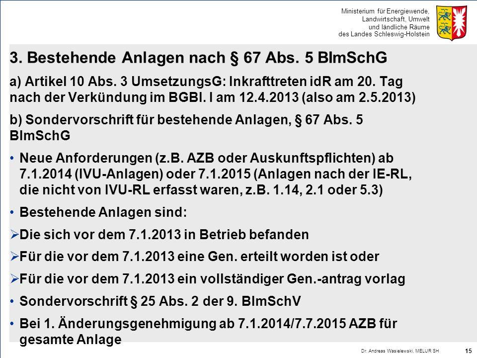 Ministerium für Energiewende, Landwirtschaft, Umwelt und ländliche Räume des Landes Schleswig-Holstein 3. Bestehende Anlagen nach § 67 Abs. 5 BImSchG