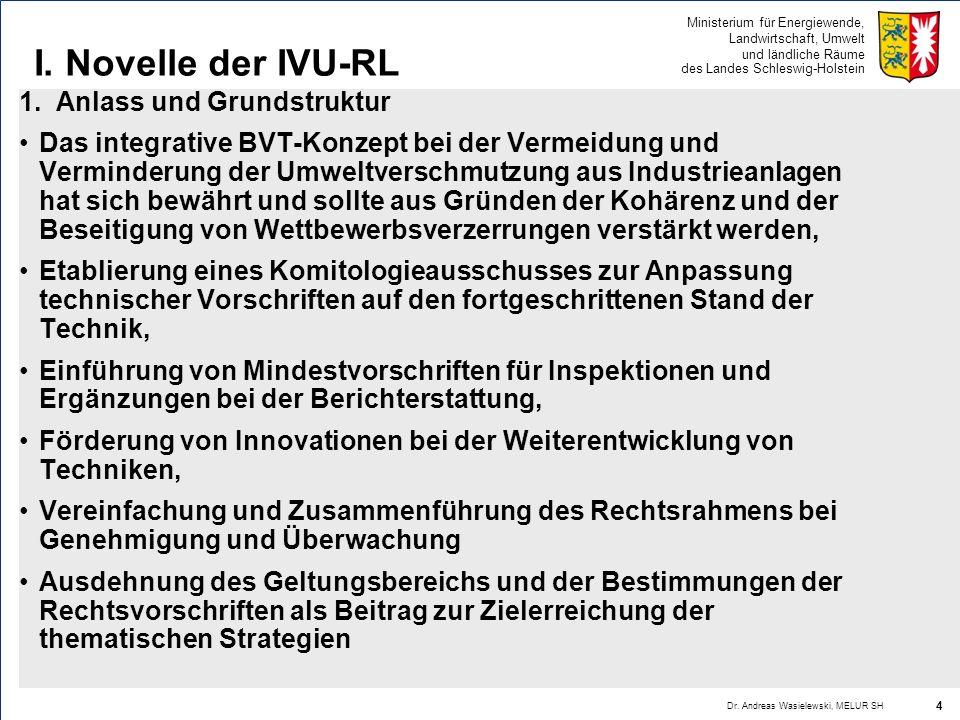 Ministerium für Energiewende, Landwirtschaft, Umwelt und ländliche Räume des Landes Schleswig-Holstein I. Novelle der IVU-RL 1. Anlass und Grundstrukt
