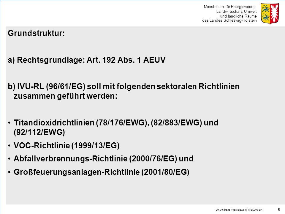 Ministerium für Energiewende, Landwirtschaft, Umwelt und ländliche Räume des Landes Schleswig-Holstein Grundstruktur: a) Rechtsgrundlage: Art. 192 Abs