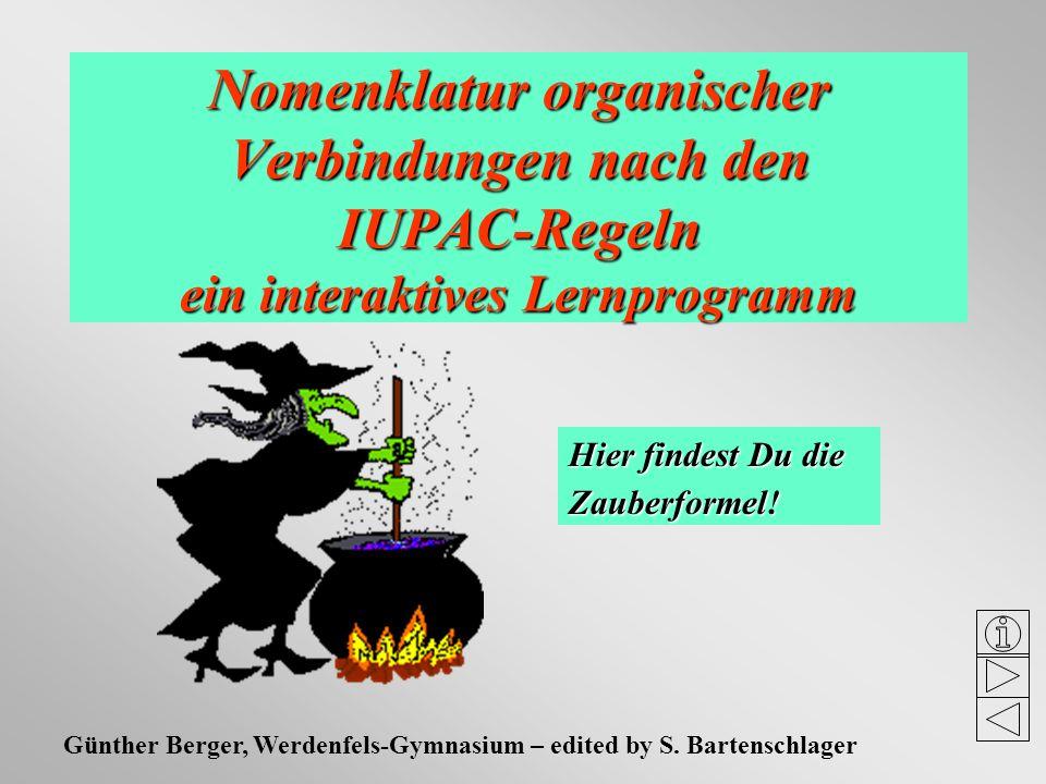 Nomenklatur organischer Verbindungen nach den IUPAC-Regeln ein interaktives Lernprogramm Günther Berger, Werdenfels-Gymnasium – edited by S. Bartensch
