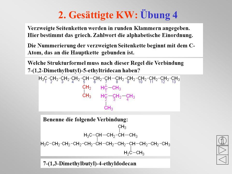 2. Gesättigte KW: Übung 4 Verzweigte Seitenketten werden in runden Klammern angegeben. Hier bestimmt das griech. Zahlwort die alphabetische Einordnung