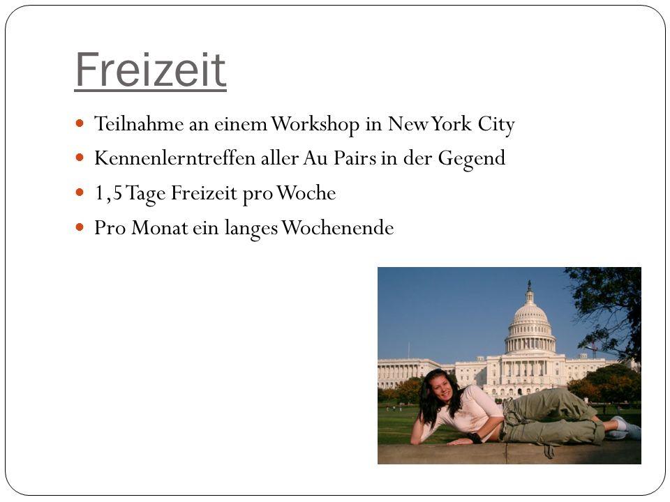 Freizeit Teilnahme an einem Workshop in New York City Kennenlerntreffen aller Au Pairs in der Gegend 1,5 Tage Freizeit pro Woche Pro Monat ein langes Wochenende