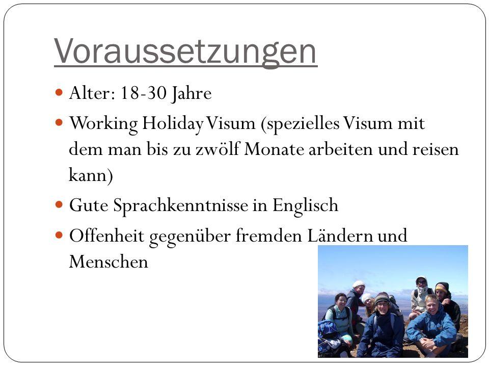 Voraussetzungen Alter: 18-30 Jahre Working Holiday Visum (spezielles Visum mit dem man bis zu zwölf Monate arbeiten und reisen kann) Gute Sprachkenntnisse in Englisch Offenheit gegenüber fremden Ländern und Menschen