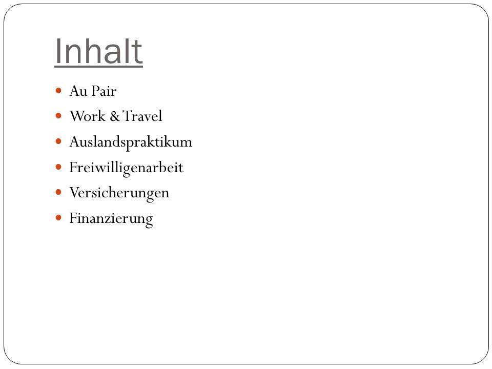 Inhalt Au Pair Work & Travel Auslandspraktikum Freiwilligenarbeit Versicherungen Finanzierung